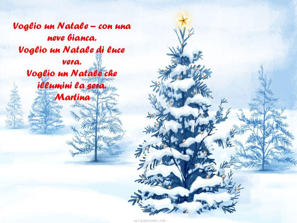 Voglio un Natale – con una neve bianca.Voglio un Natale di luce vera.