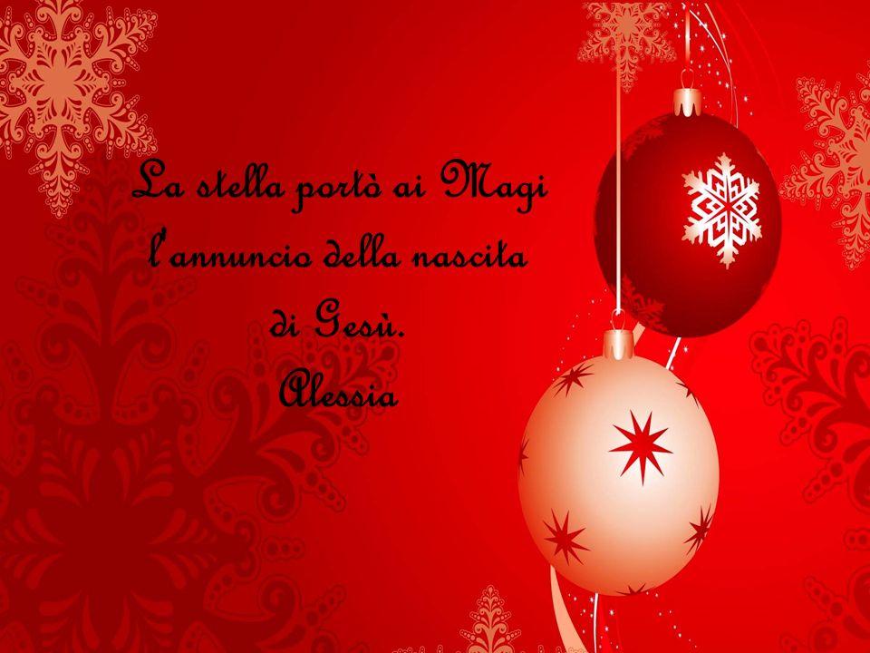 La stella portò ai Magi l annuncio della nascita di Gesù. Alessia