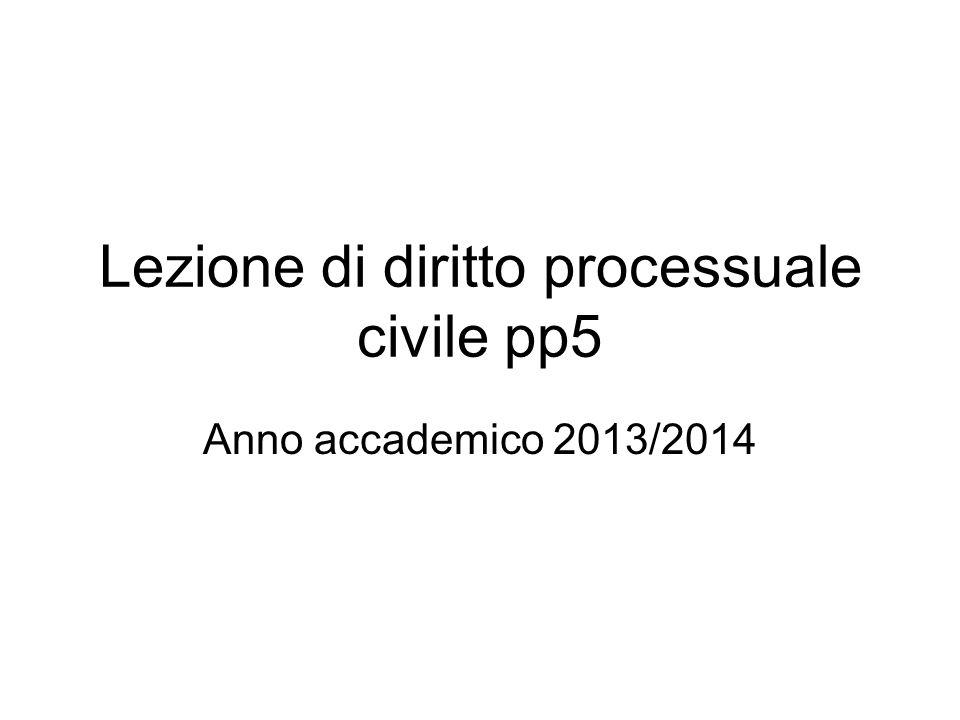Lezione di diritto processuale civile pp5 Anno accademico 2013/2014