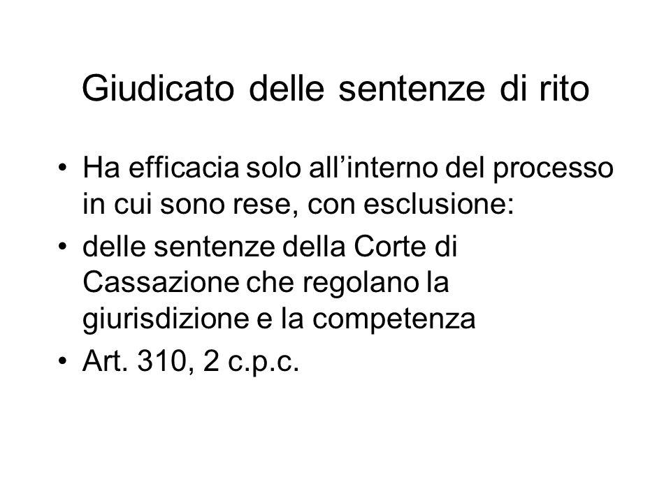 Giudicato delle sentenze di rito Ha efficacia solo allinterno del processo in cui sono rese, con esclusione: delle sentenze della Corte di Cassazione che regolano la giurisdizione e la competenza Art.