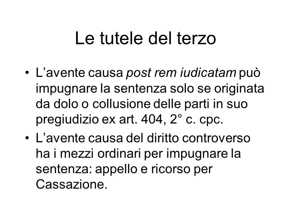 Le tutele del terzo Lavente causa post rem iudicatam può impugnare la sentenza solo se originata da dolo o collusione delle parti in suo pregiudizio ex art.