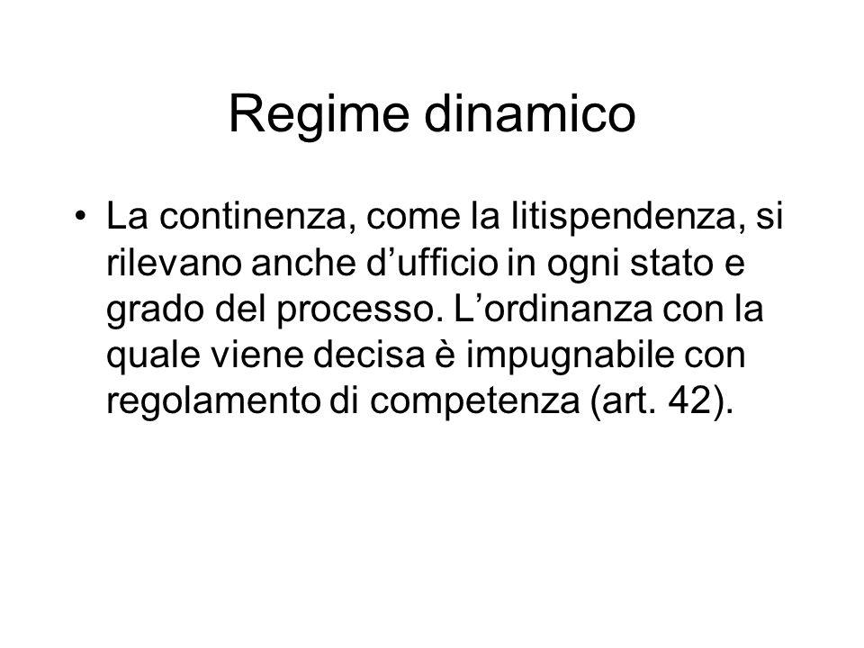 Regime dinamico La continenza, come la litispendenza, si rilevano anche dufficio in ogni stato e grado del processo.
