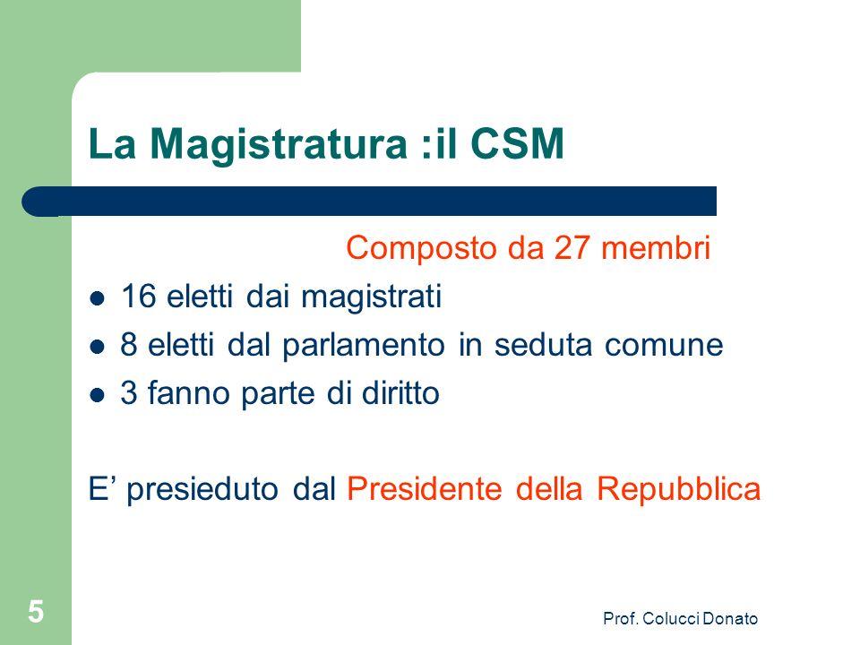 La Magistratura :il CSM Composto da 27 membri 16 eletti dai magistrati 8 eletti dal parlamento in seduta comune 3 fanno parte di diritto E presieduto