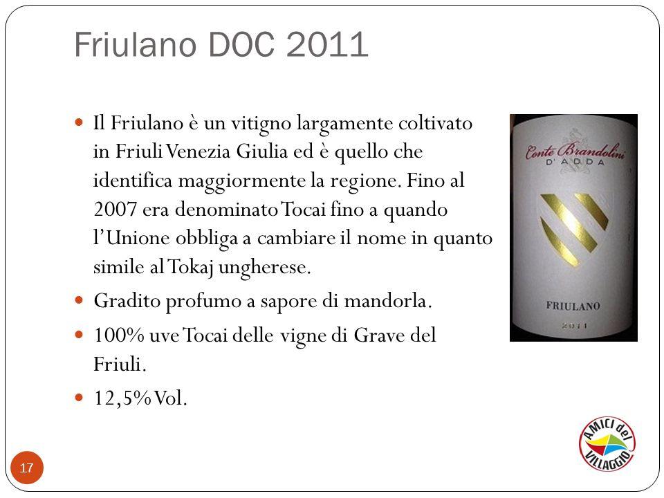 Friulano DOC 2011 17 Il Friulano è un vitigno largamente coltivato in Friuli Venezia Giulia ed è quello che identifica maggiormente la regione. Fino a