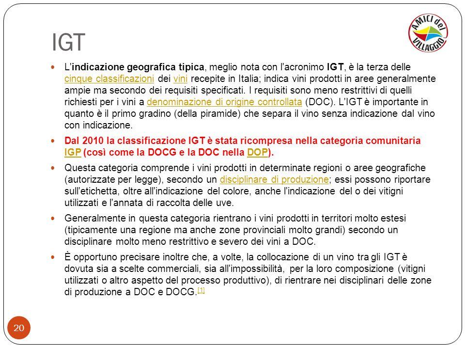 IGT 20 L'indicazione geografica tipica, meglio nota con l'acronimo IGT, è la terza delle cinque classificazioni dei vini recepite in Italia; indica vi