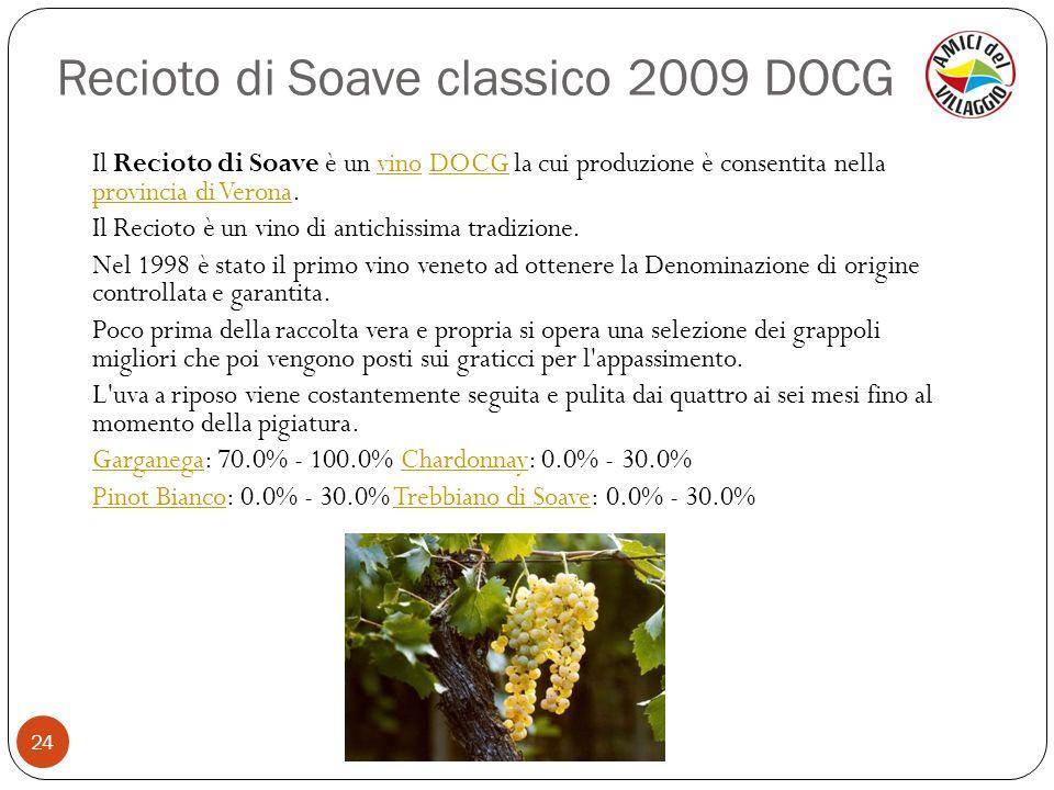 Recioto di Soave classico 2009 DOCG 24 Il Recioto di Soave è un vino DOCG la cui produzione è consentita nella provincia di Verona.vinoDOCG provincia