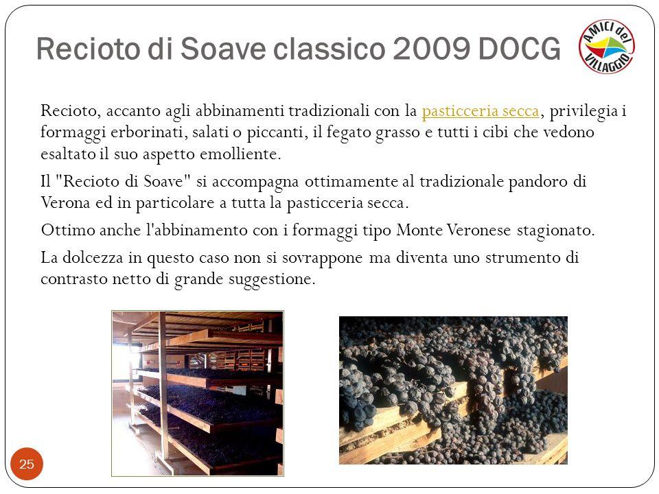 Recioto di Soave classico 2009 DOCG 25 Recioto, accanto agli abbinamenti tradizionali con la pasticceria secca, privilegia i formaggi erborinati, sala