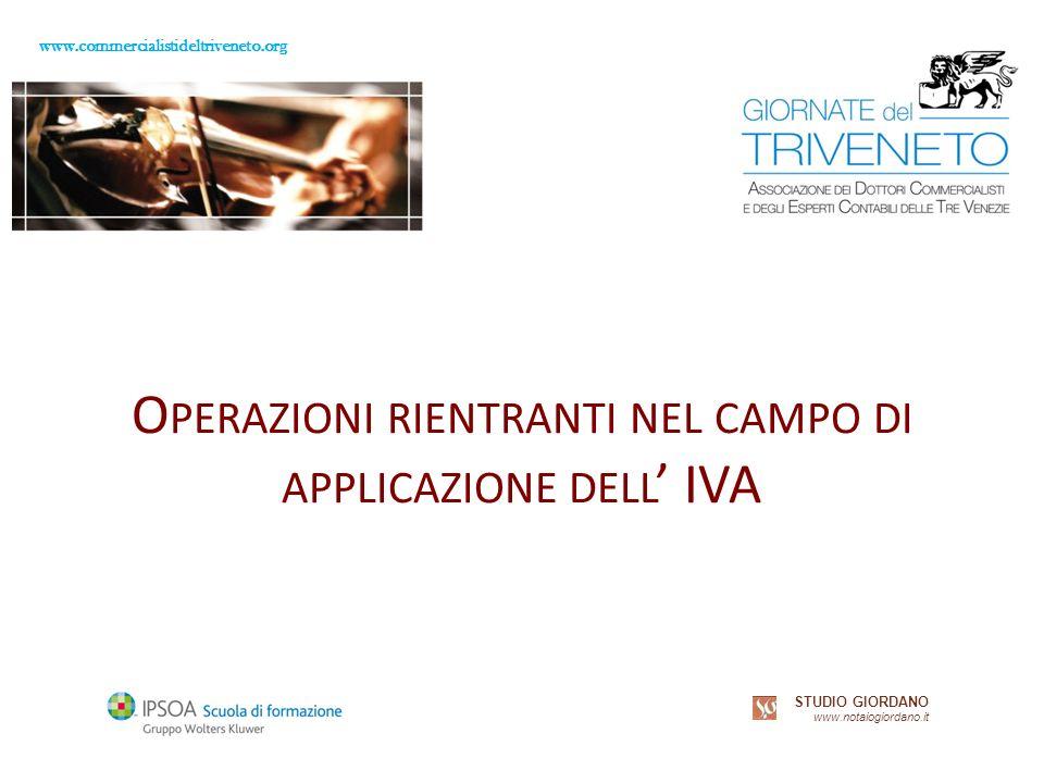 www.commercialistideltriveneto.org STUDIO GIORDANO www.notaiogiordano.it O PERAZIONI RIENTRANTI NEL CAMPO DI APPLICAZIONE DELL IVA