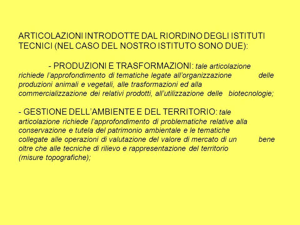 GESTIONE DELL AMBIENTE E DEL TERRITORIO NELL ARTICOLAZIONE GESTIONE DELL AMBIENTE E DEL TERRITORIO SI APPROFONDIRANNO ASPETTI RELATIVI ALLA CONSERVAZIONE E TUTELA DEL TERRITORIO ATTRAVERSO: - IL RICONOSCIMENTO DEGLI ASPETTI GEOGRAFICI, ECOLOGICI E TERRITORIALI CARATTERIZZANTI LE DIVERSE REALTÀ PRODUTTIVE ITALIANE, - LA CONOSCENZA DELLE DIVERSE TIPOLOGIE DI AGRICOLTURA E DELLE NORME CHE REGOLANO TALI ATTIVITÀ PRODUTTIVE E COMPORTANO IMPATTI AMBIENTALI DI ENTITÀ DIVERSA; - IL RICONOSCIMENTO DEL RUOLO ATTIVO CHE PUÒ SVOLGERE L AGRICOLTURA NELLA SALVAGUARDIA, CONSERVAZIONE E MIGLIORAMENTO DELL AMBIENTE ATTRAVERSO LE BUONE PRATICHE AGRICOLE ED IL RISPETTO DELLE NORMATIVE VIGENTI IN MATERIA.