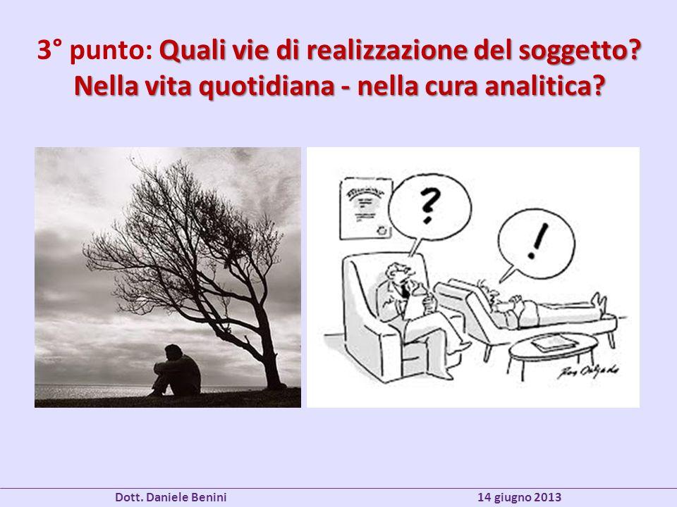 Quali vie di realizzazione del soggetto? Nella vita quotidiana - nella cura analitica? 3° punto: Quali vie di realizzazione del soggetto? Nella vita q