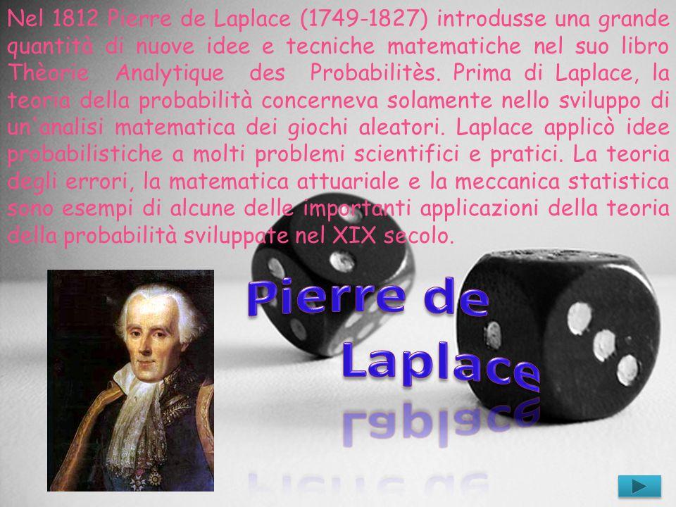 Nel 1812 Pierre de Laplace (1749-1827) introdusse una grande quantità di nuove idee e tecniche matematiche nel suo libro Thèorie Analytique des Probab