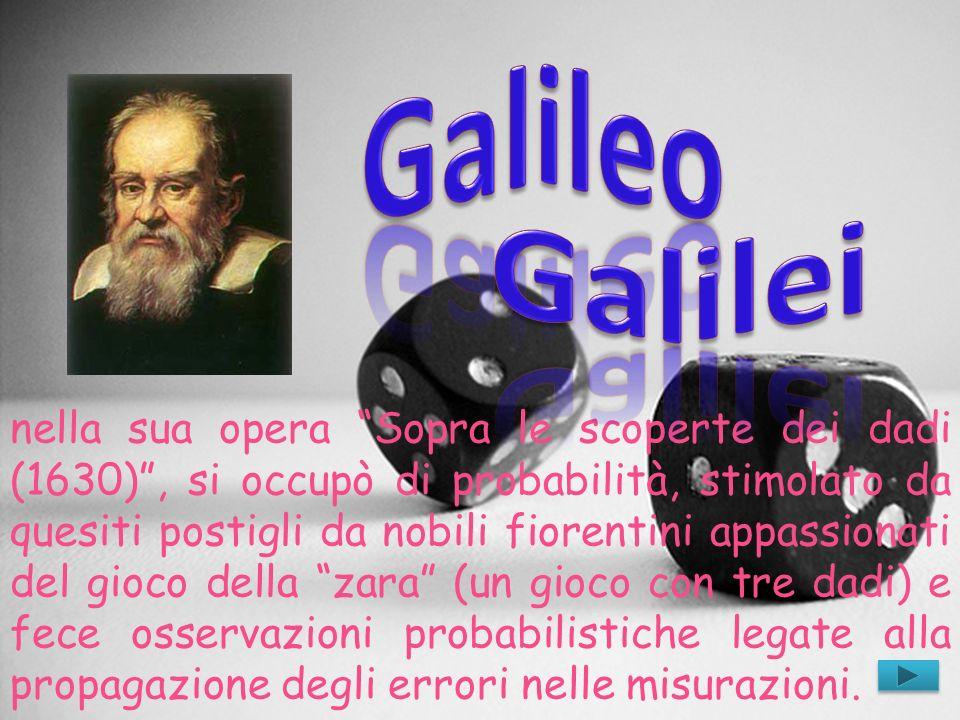 nella sua opera Sopra le scoperte dei dadi (1630), si occupò di probabilità, stimolato da quesiti postigli da nobili fiorentini appassionati del gioco