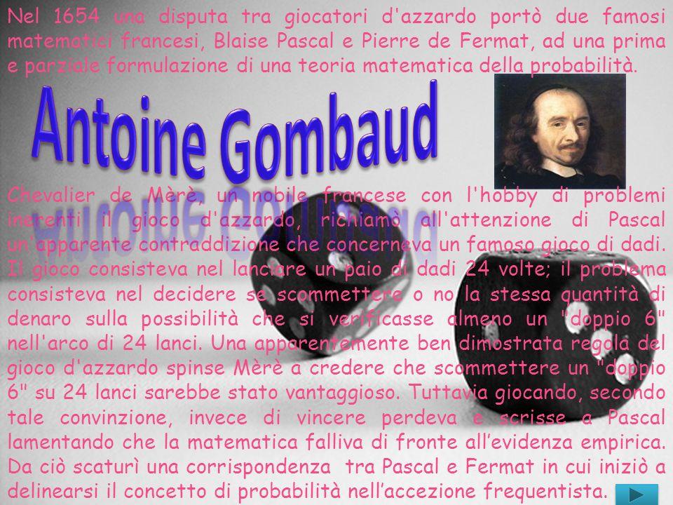 Pascal annunciò nel 1654 allaccademia di Parigi che stava lavorando sul problema della messa in gioco.