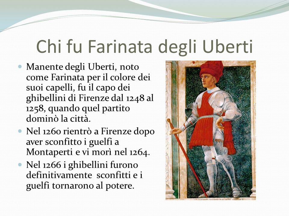 Chi fu Farinata degli Uberti Manente degli Uberti, noto come Farinata per il colore dei suoi capelli, fu il capo dei ghibellini di Firenze dal 1248 al