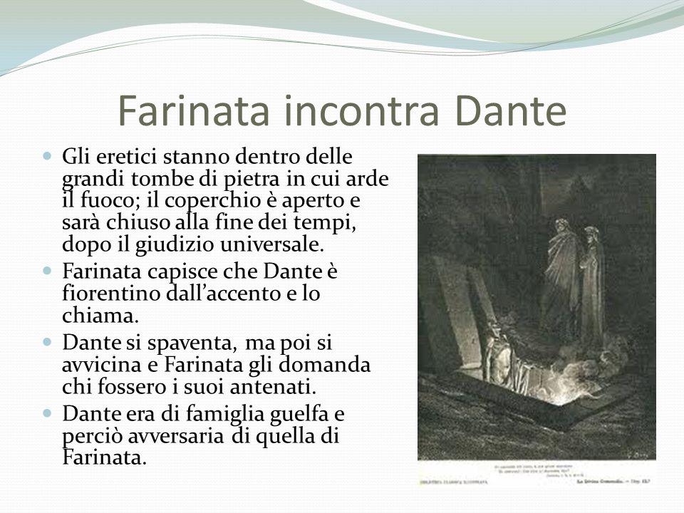 Farinata incontra Dante Gli eretici stanno dentro delle grandi tombe di pietra in cui arde il fuoco; il coperchio è aperto e sarà chiuso alla fine dei