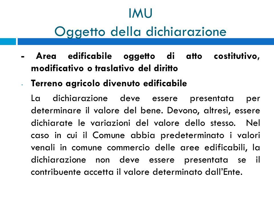 IMU Oggetto della dichiarazione - Area edificabile oggetto di atto costitutivo, modificativo o traslativo del diritto - Terreno agricolo divenuto edif