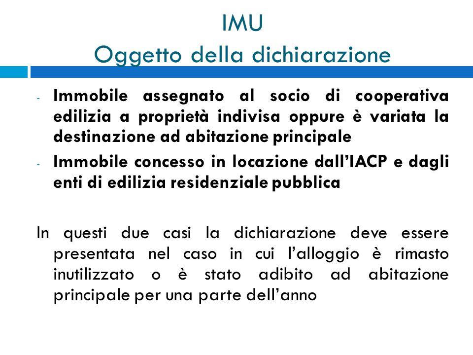 IMU Oggetto della dichiarazione - Immobile assegnato al socio di cooperativa edilizia a proprietà indivisa oppure è variata la destinazione ad abitazi