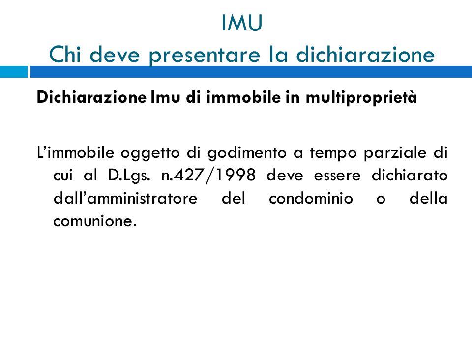 IMU Chi deve presentare la dichiarazione Dichiarazione Imu di immobile in multiproprietà Limmobile oggetto di godimento a tempo parziale di cui al D.L