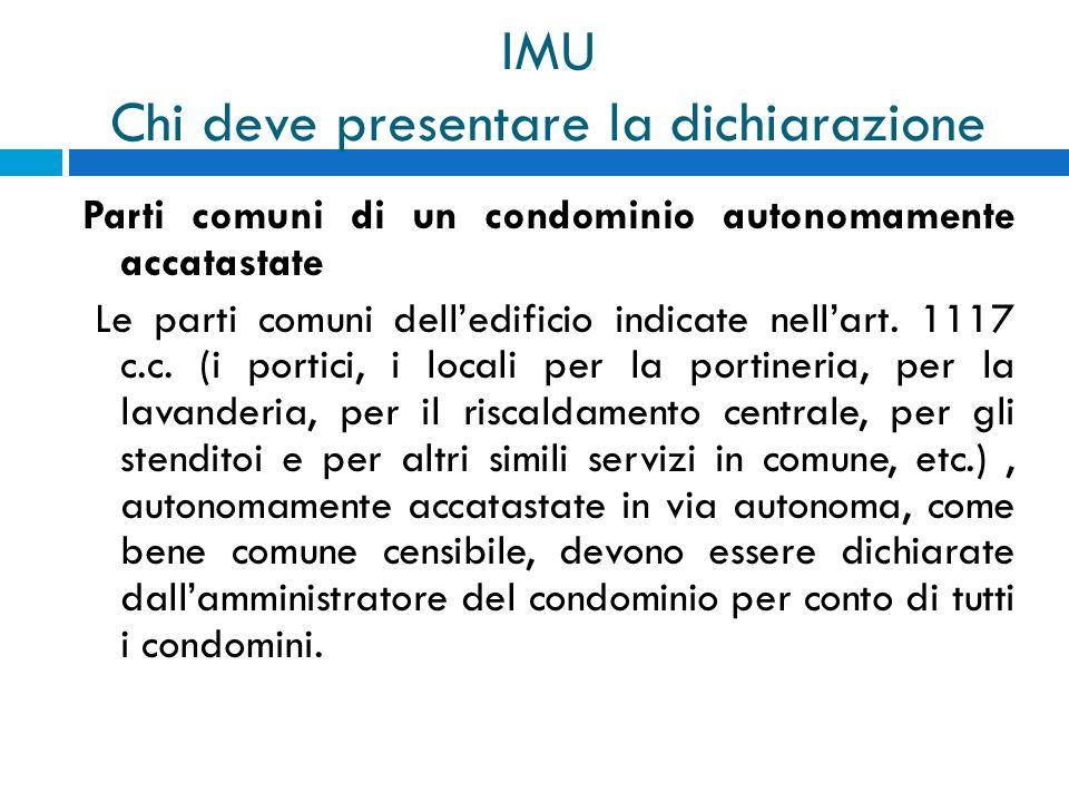 IMU Chi deve presentare la dichiarazione Parti comuni di un condominio autonomamente accatastate Le parti comuni delledificio indicate nellart. 1117 c