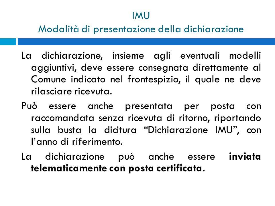 IMU Modalità di presentazione della dichiarazione La dichiarazione, insieme agli eventuali modelli aggiuntivi, deve essere consegnata direttamente al