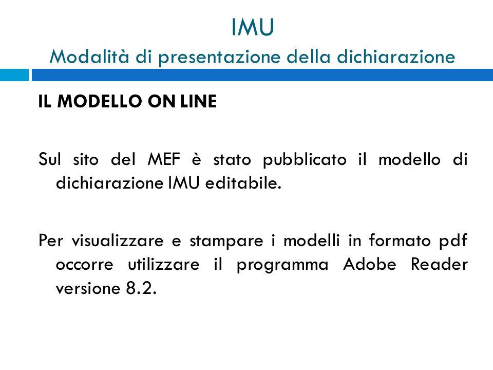 IMU Modalità di presentazione della dichiarazione IL MODELLO ON LINE Sul sito del MEF è stato pubblicato il modello di dichiarazione IMU editabile. Pe