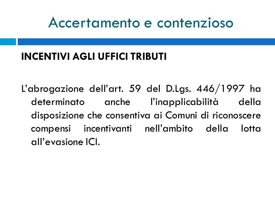Accertamento e contenzioso INCENTIVI AGLI UFFICI TRIBUTI Labrogazione dellart. 59 del D.Lgs. 446/1997 ha determinato anche linapplicabilità della disp