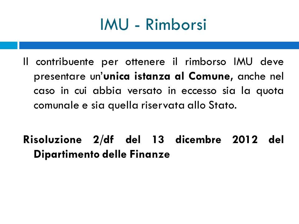 IMU - Rimborsi Il contribuente per ottenere il rimborso IMU deve presentare ununica istanza al Comune, anche nel caso in cui abbia versato in eccesso