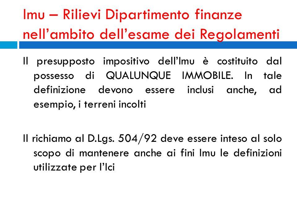Imu – Rilievi Dipartimento finanze nellambito dellesame dei Regolamenti Il presupposto impositivo dellImu è costituito dal possesso di QUALUNQUE IMMOB