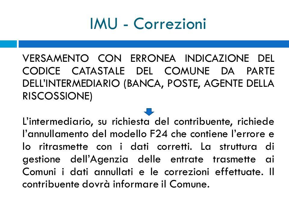 IMU - Correzioni VERSAMENTO CON ERRONEA INDICAZIONE DEL CODICE CATASTALE DEL COMUNE DA PARTE DELLINTERMEDIARIO (BANCA, POSTE, AGENTE DELLA RISCOSSIONE