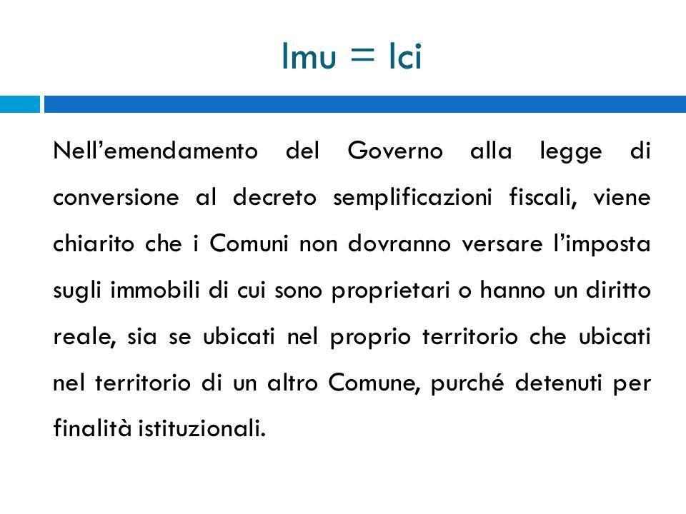 Imu = Ici Nellemendamento del Governo alla legge di conversione al decreto semplificazioni fiscali, viene chiarito che i Comuni non dovranno versare l