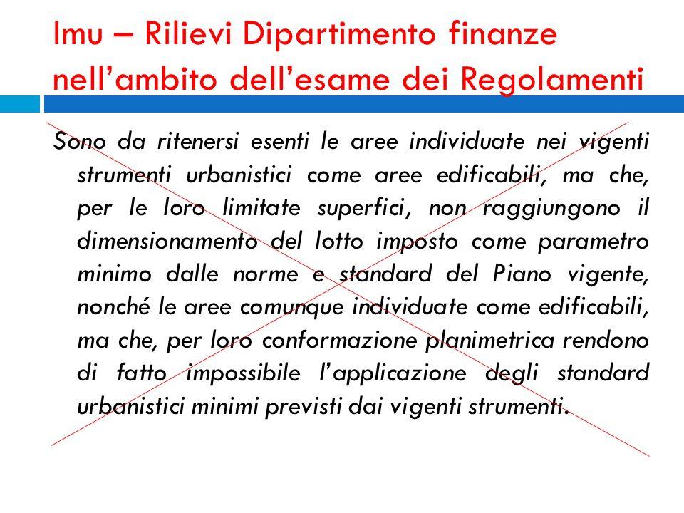 Imu – Rilievi Dipartimento finanze nellambito dellesame dei Regolamenti Sono da ritenersi esenti le aree individuate nei vigenti strumenti urbanistici