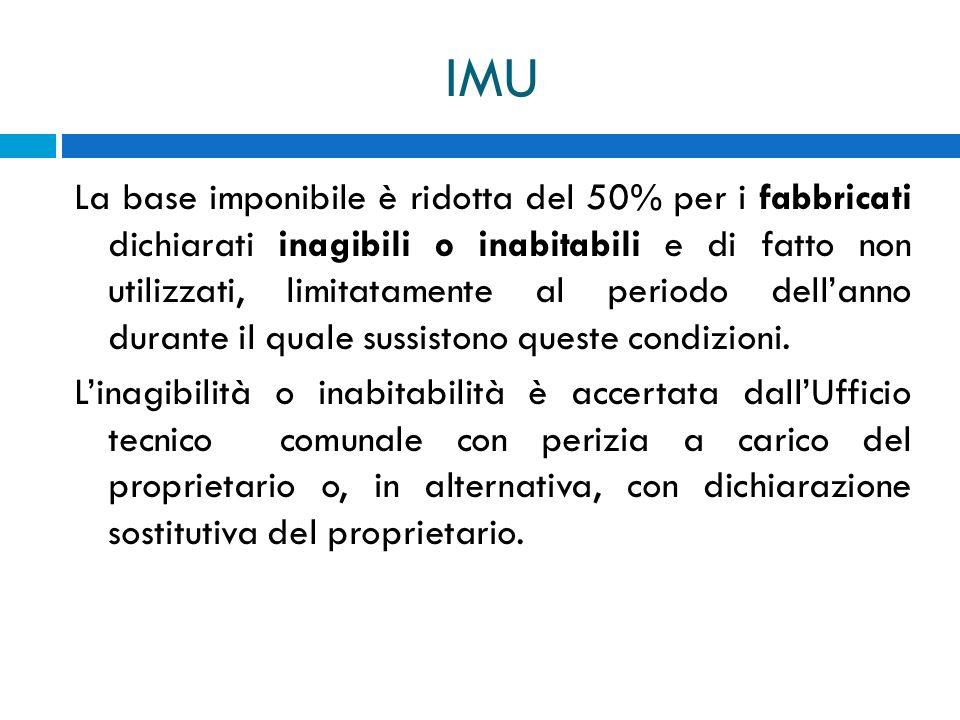 IMU La base imponibile è ridotta del 50% per i fabbricati dichiarati inagibili o inabitabili e di fatto non utilizzati, limitatamente al periodo della