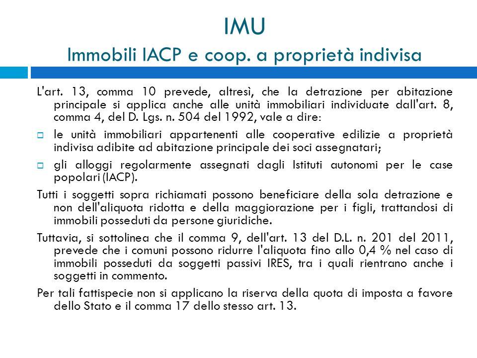 IMU Immobili IACP e coop. a proprietà indivisa L'art. 13, comma 10 prevede, altresì, che la detrazione per abitazione principale si applica anche alle