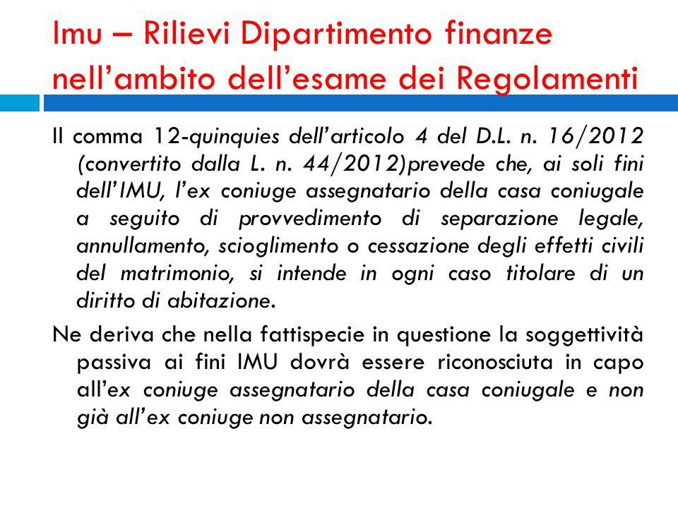 Imu – Rilievi Dipartimento finanze nellambito dellesame dei Regolamenti Il comma 12-quinquies dellarticolo 4 del D.L. n. 16/2012 (convertito dalla L.