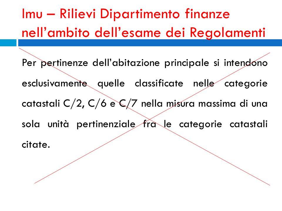 Imu – Rilievi Dipartimento finanze nellambito dellesame dei Regolamenti Per pertinenze dellabitazione principale si intendono esclusivamente quelle cl