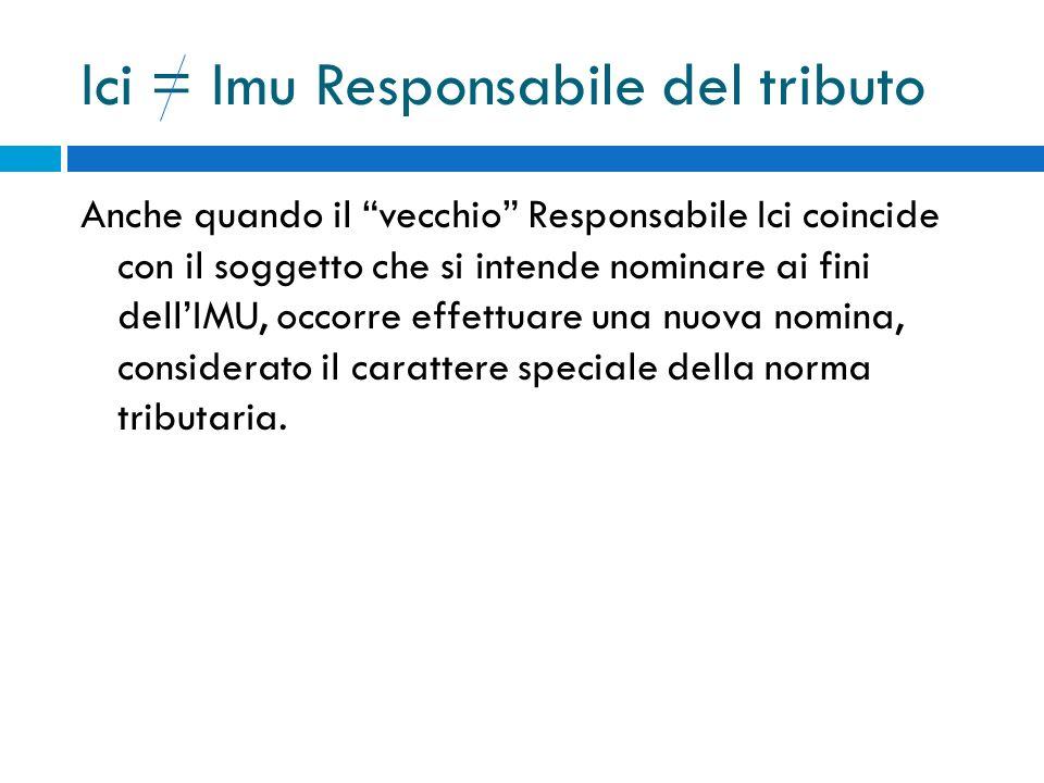 Ici = Imu Responsabile del tributo Anche quando il vecchio Responsabile Ici coincide con il soggetto che si intende nominare ai fini dellIMU, occorre