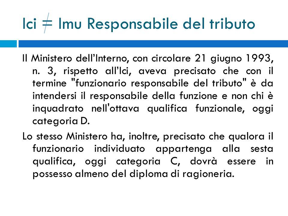 Ici = Imu Responsabile del tributo Il Ministero dellInterno, con circolare 21 giugno 1993, n. 3, rispetto allIci, aveva precisato che con il termine