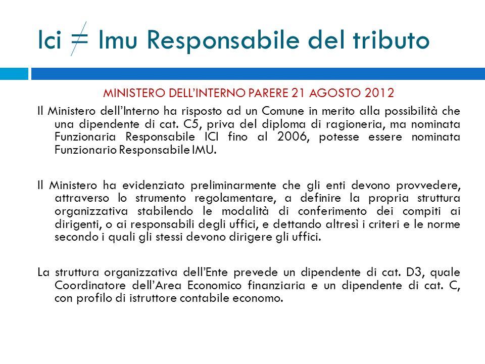 Ici = Imu Responsabile del tributo MINISTERO DELLINTERNO PARERE 21 AGOSTO 2012 Il Ministero dellInterno ha risposto ad un Comune in merito alla possib