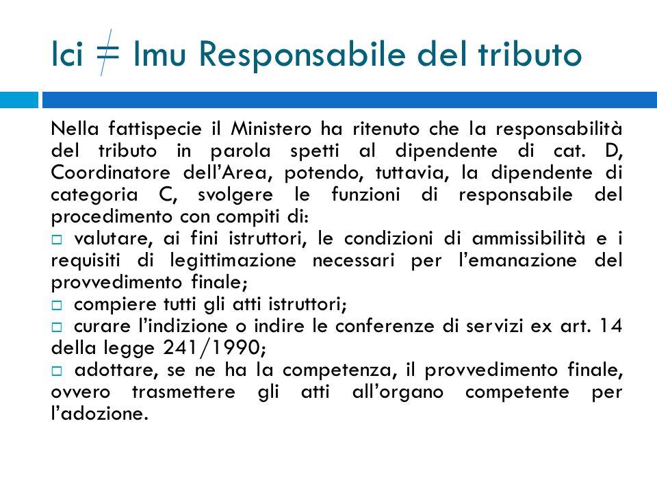 Ici = Imu Responsabile del tributo Nella fattispecie il Ministero ha ritenuto che la responsabilità del tributo in parola spetti al dipendente di cat.