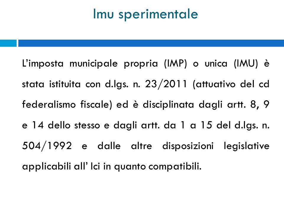 Imu sperimentale Limposta municipale propria (IMP) o unica (IMU) è stata istituita con d.lgs. n. 23/2011 (attuativo del cd federalismo fiscale) ed è d