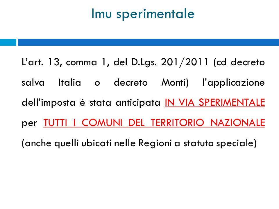 Imu sperimentale Lart. 13, comma 1, del D.Lgs. 201/2011 (cd decreto salva Italia o decreto Monti) lapplicazione dellimposta è stata anticipata IN VIA