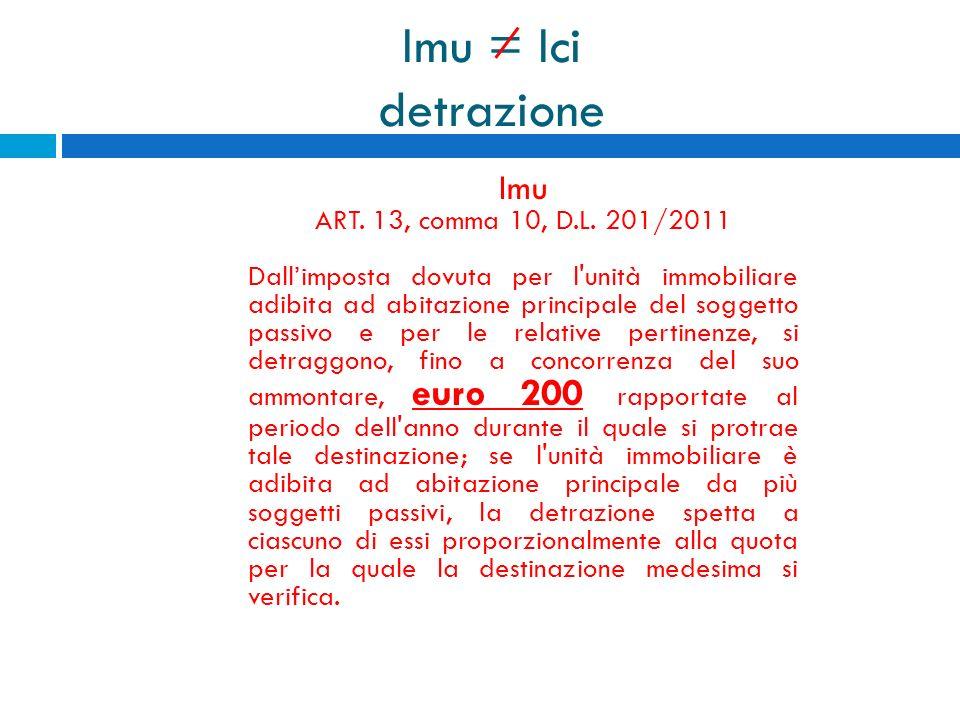 Imu = Ici detrazione Imu ART. 13, comma 10, D.L. 201/2011 Dallimposta dovuta per l'unità immobiliare adibita ad abitazione principale del soggetto pas