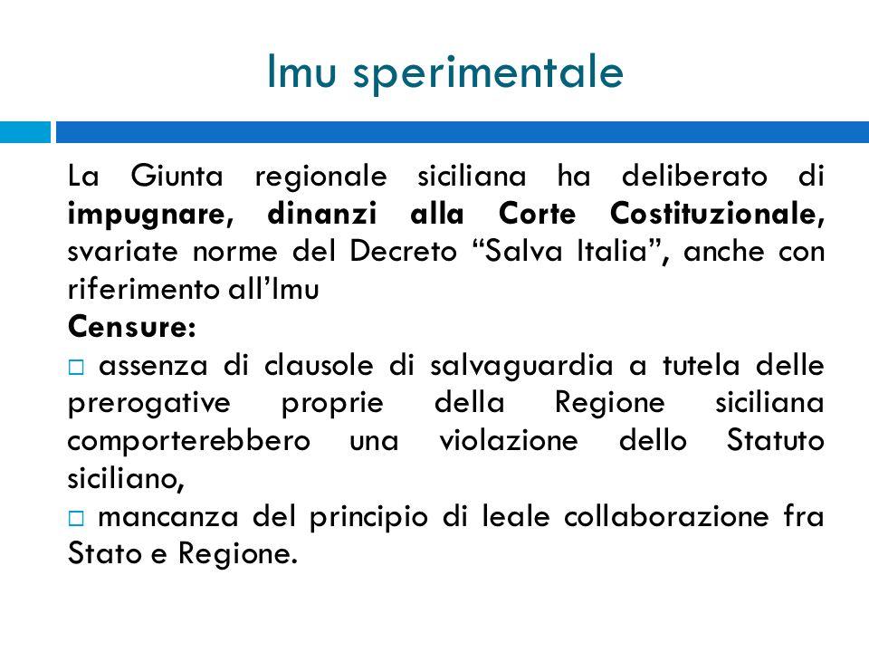 Imu sperimentale La Giunta regionale siciliana ha deliberato di impugnare, dinanzi alla Corte Costituzionale, svariate norme del Decreto Salva Italia,