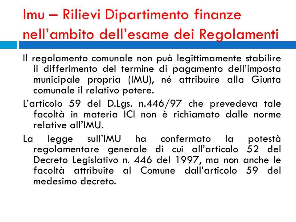 Imu – Rilievi Dipartimento finanze nellambito dellesame dei Regolamenti Il regolamento comunale non può legittimamente stabilire il differimento del t