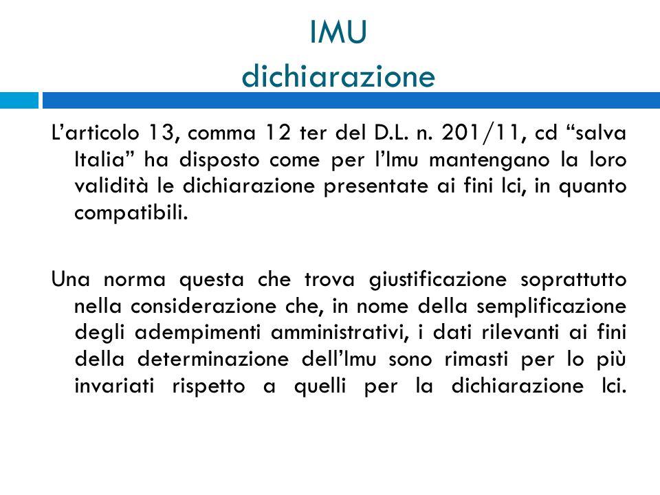 IMU dichiarazione Larticolo 13, comma 12 ter del D.L. n. 201/11, cd salva Italia ha disposto come per lImu mantengano la loro validità le dichiarazion