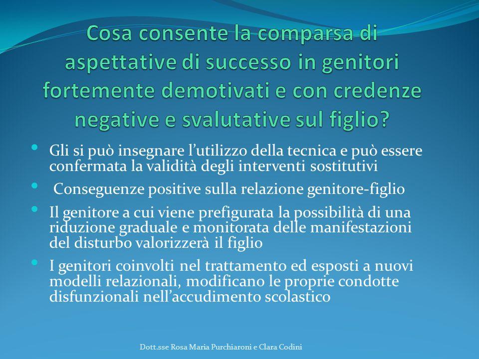 Gli si può insegnare lutilizzo della tecnica e può essere confermata la validità degli interventi sostitutivi Conseguenze positive sulla relazione gen