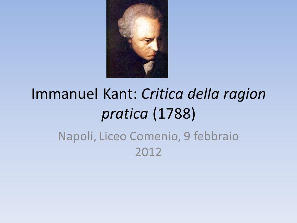 Immanuel Kant: Critica della ragion pratica (1788) Napoli, Liceo Comenio, 9 febbraio 2012