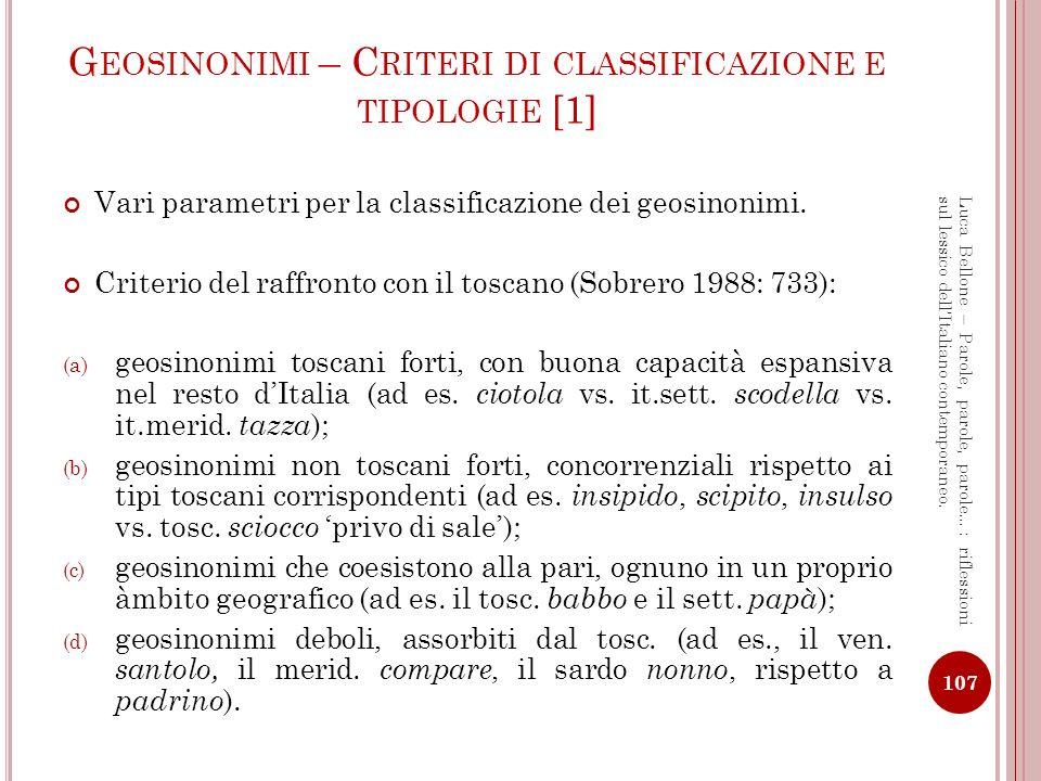 G EOSINONIMI – C RITERI DI CLASSIFICAZIONE E TIPOLOGIE [2] Criterio del rango o della forza espansiva (De Felice 1977): (a) geosinonimi di rango nazionale, che, adeguati nella forma al sistema linguistico italiano, hanno unarea di diffusione panitaliana: ad es.