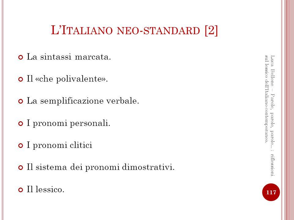 LI TALIANO NEO - STANDARD [2] La sintassi marcata. Il «che polivalente». La semplificazione verbale. I pronomi personali. I pronomi clitici Il sistema