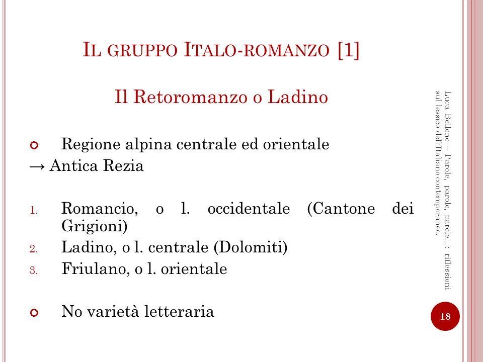 R APPRESENTAZIONE GEOLINGUISTICA DEL R ETOROMANZO 19 Luca Bellone – Parole, parole, parole…: riflessioni sul lessico dellItaliano contemporaneo.